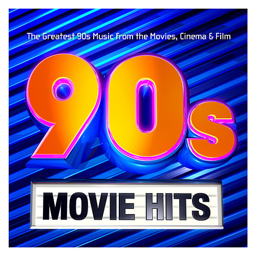 90s Movie Hits – The Greatest 90s Music from the Movies, Cinema & Film by Various Artists