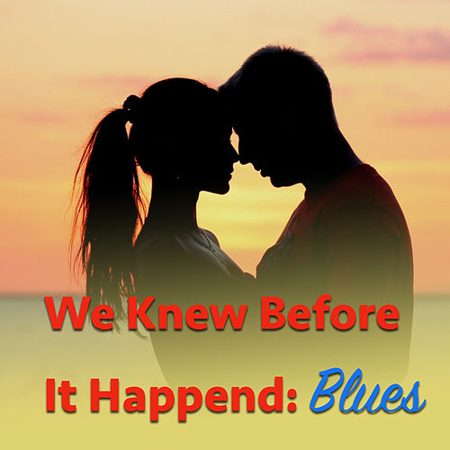 We Knew Before It Happen: Blues de Various Artists