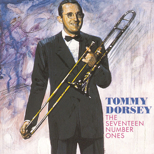 The Seventeen Number Ones by Tommy Dorsey