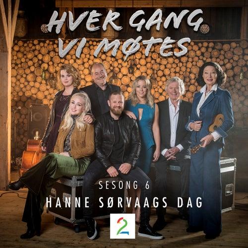 Hver gang vi møtes (Sesong 6 / Hanne Sørvaags dag) by Various Artists