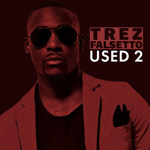 Used 2 by Trez Falsetto