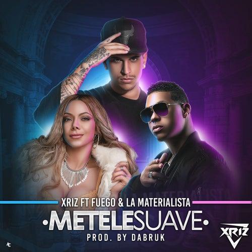 Métele suave (feat. Fuego & La Materialista) by Xriz