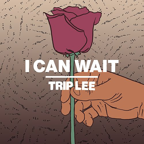I Can Wait by Trip Lee