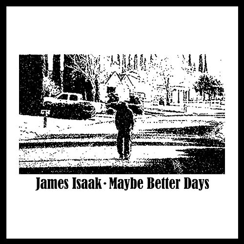 Maybe Better Days de James Isaak