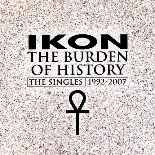The Burden Of History - The Singles 1992-2007 de Ikon