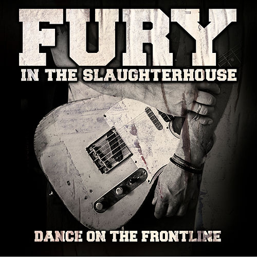 Dance on the Frontline von Fury In The Slaughterhouse