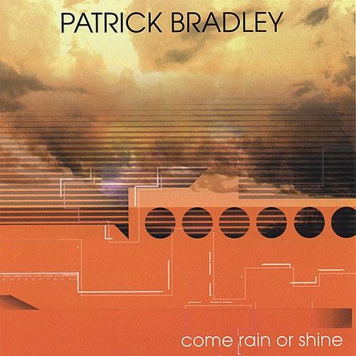 Come Rain or Shine by Patrick Bradley
