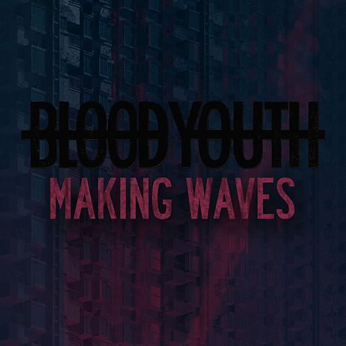 Making Waves by Blood Youth
