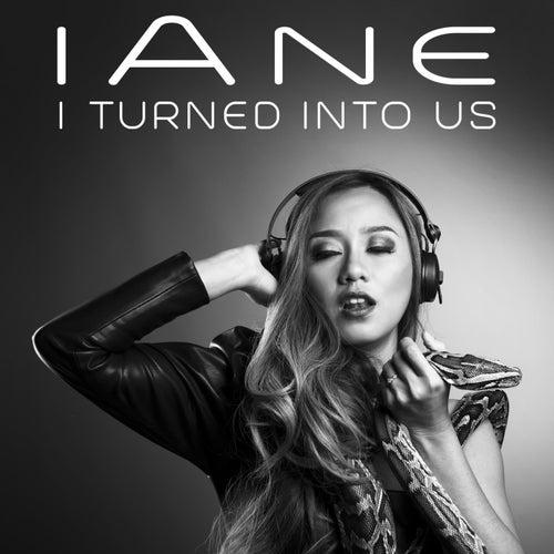 I Turned into Us van Iane