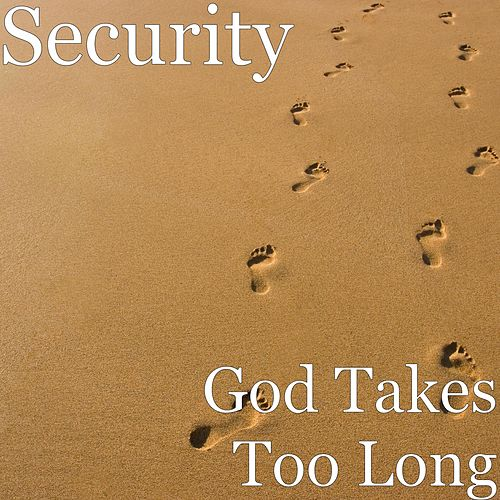 God Takes Too Long by SECURITY