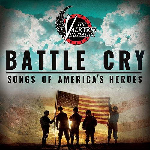 Battle Cry: Songs of America's Heroes (The Valkyrie Initiative) de Various Artists