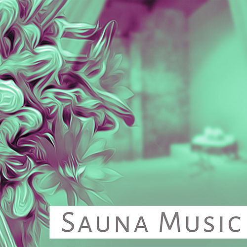 Sauna Music – Calming Sounds of Nature, Best Background Music for Sauna, Spa, Massage Treatments by Relaxing Spa Music
