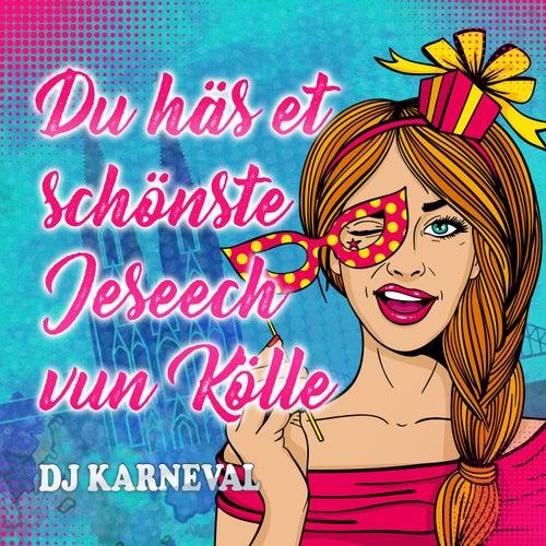 Du häs et schönste Jeseech vun Kölle von DJ Karneval