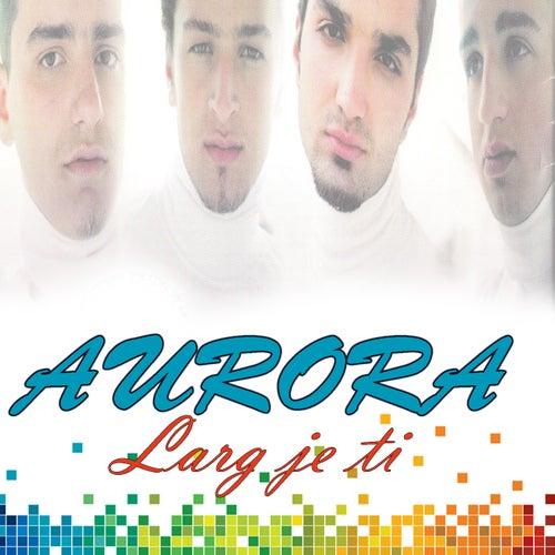 Larg Je Ti by Aurora