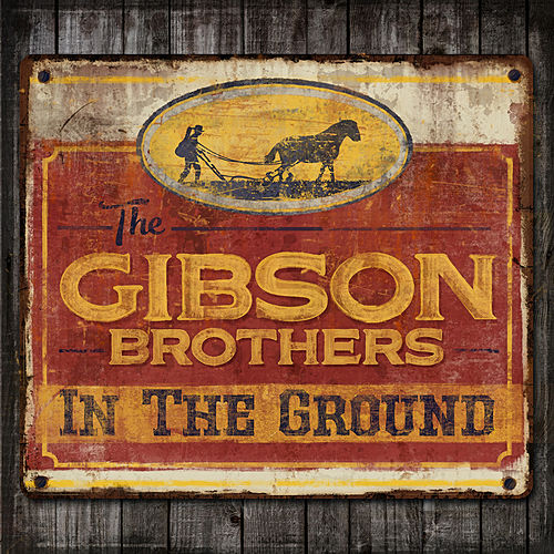 In The Ground by The Gibson Brothers