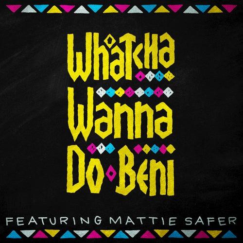 Whatcha Wanna Do de Beni