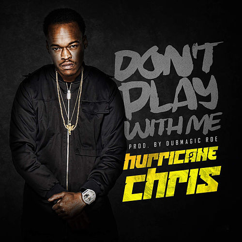 Don't Play with Me de Hurricane Chris