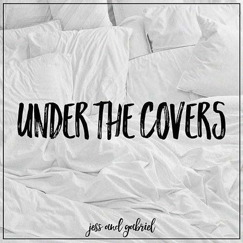 Under the Covers by Jess and Gabriel
