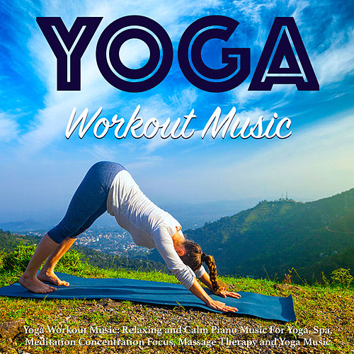 Yoga Workout Music: Relaxing and Calm Piano Music for Yoga, Spa, Meditation Concentration Focus, Massage Therapy and Yoga Music de Yoga Workout Music (1)