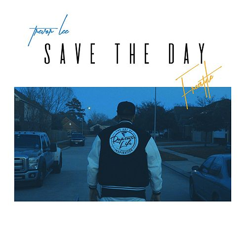 Save the Day (Freestyle) by Trevor Lee
