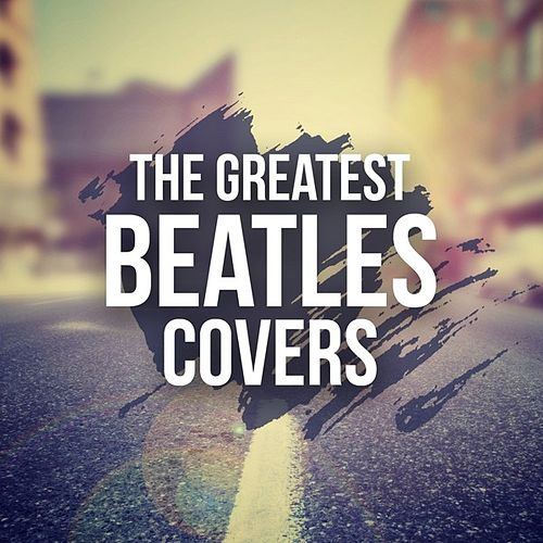 The Greatest Beatles Covers by Various Artists