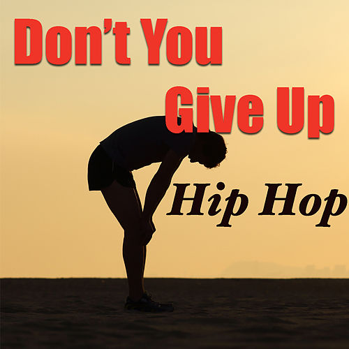 Don't You Give Up: Hip Hop by Various Artists