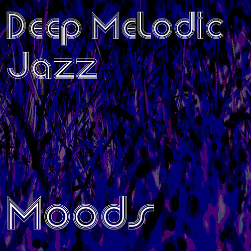 Deep & Melodic Jazz Moods by Various Artists