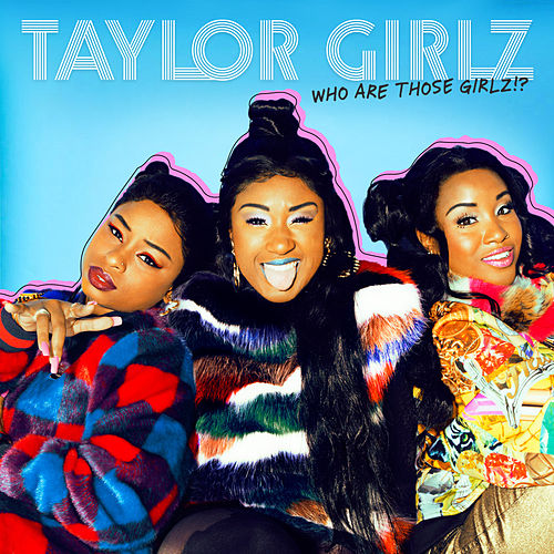Who Are Those Girlz? by Taylor Girlz