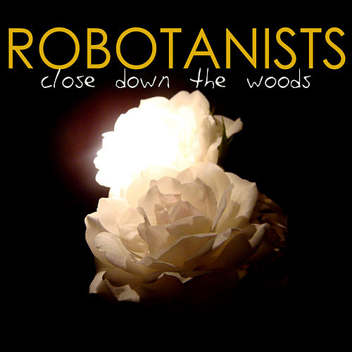 Close Down The Woods by Robotanists