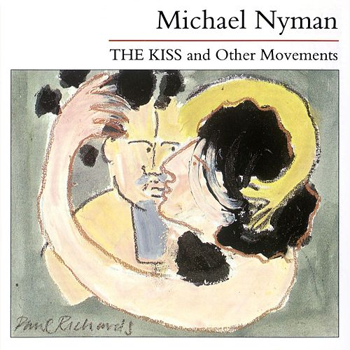 The Kiss & Other Movements by Michael Nyman
