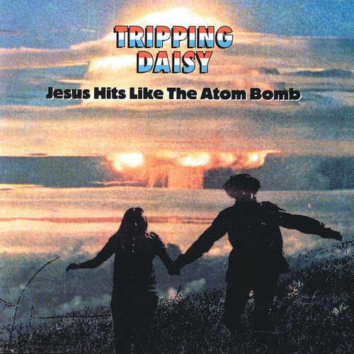 Jesus Hits Like The Atom Bomb by Tripping Daisy