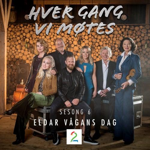 Hver gang vi møtes (Sesong 6 / Eldar Vågans dag) by Various Artists