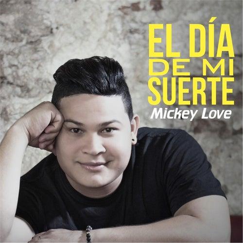 El Día de Mi Suerte von Mickey Love