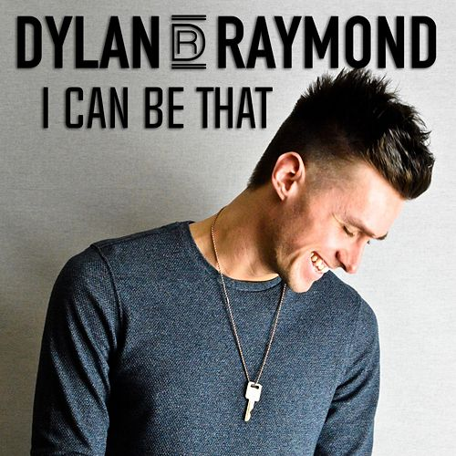I Can Be That by Dylan Raymond