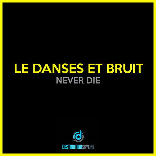 Never Die by Le Danses Et Bruit
