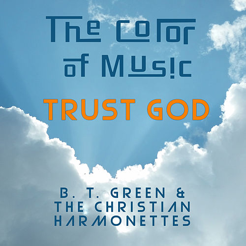 The Color of Music: Trust God de B. T. Green &