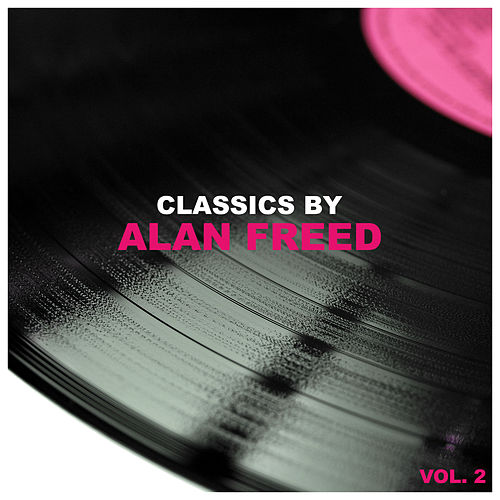 Classics by Alan Freed, Vol. 2 by Alan Freed