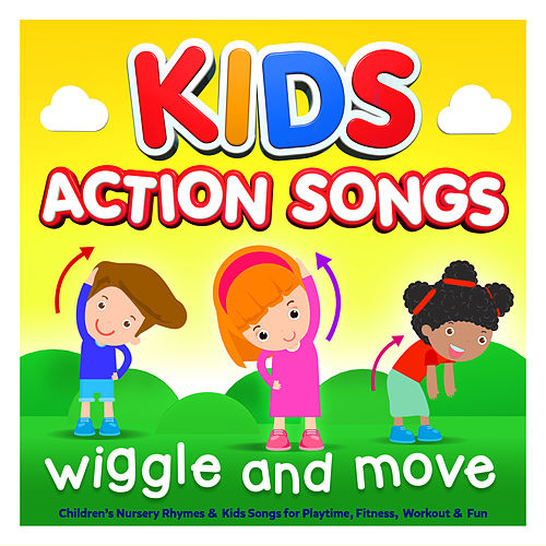 Kids Action Songs - Wiggle & Move - Childrens Nursery Rhymes & Kids Songs for Playtime, Fitness, Workout & Fun by Nursery Rhymes ABC