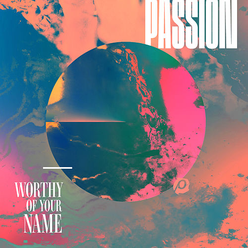 Worthy Of Your Name (Live) de Passion