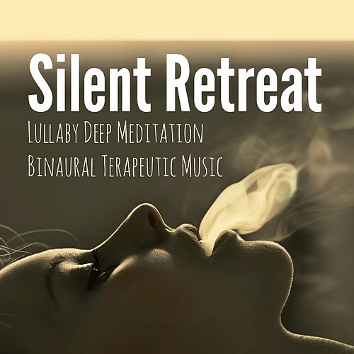 Silent Retreat - Lullaby Deep Meditation Binaural Terapeutic Music for Mind Body Spirit Healthy Life and Live Better by Reiki Healing Music Ensemble