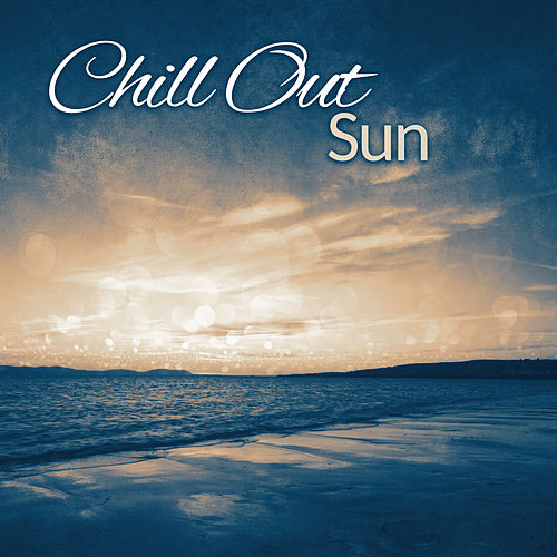 Chill Out Sun – Ultimate Chillout Music, Ibiza Party, Chill Out Relaxation, Miami Chill, Chillout Trip von Ibiza Chill Out