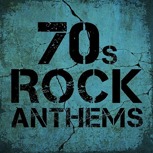 70's Rock Anthems by Various Artists