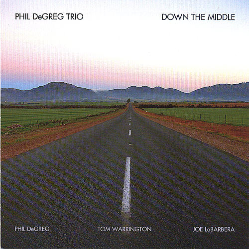 Down the Middle by Phil Degreg Trio