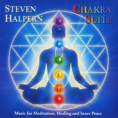 Chakra Suite: Music for Meditation, Healing and Inner Peace von Steven Halpern