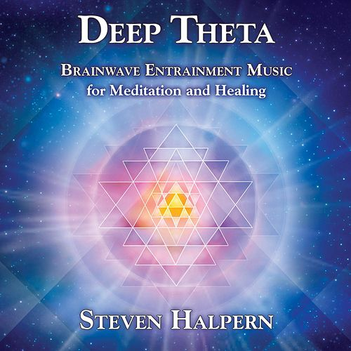 Deep Theta: Brainwave Entrainment Music (Revised) by Steven Halpern