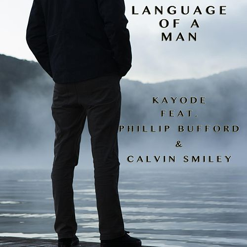 Language of a Man (feat. Phillip Bufford & Calvin Smiley) von Kayode
