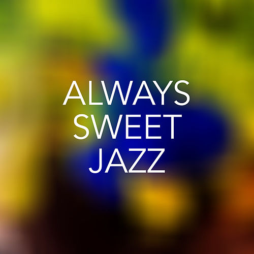Always Sweet Jazz by Various Artists