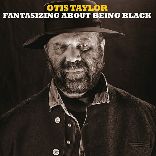 Fantasizing About Being Black de Otis Taylor