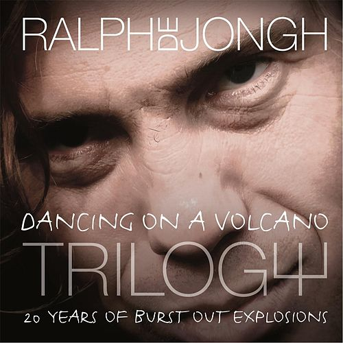 Dancing on a Volcano Trilogy 20 Years of Burst out Explosions by Ralph de Jongh