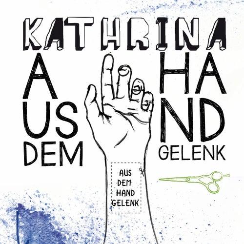 Aus dem Handgelenk von Kathrina